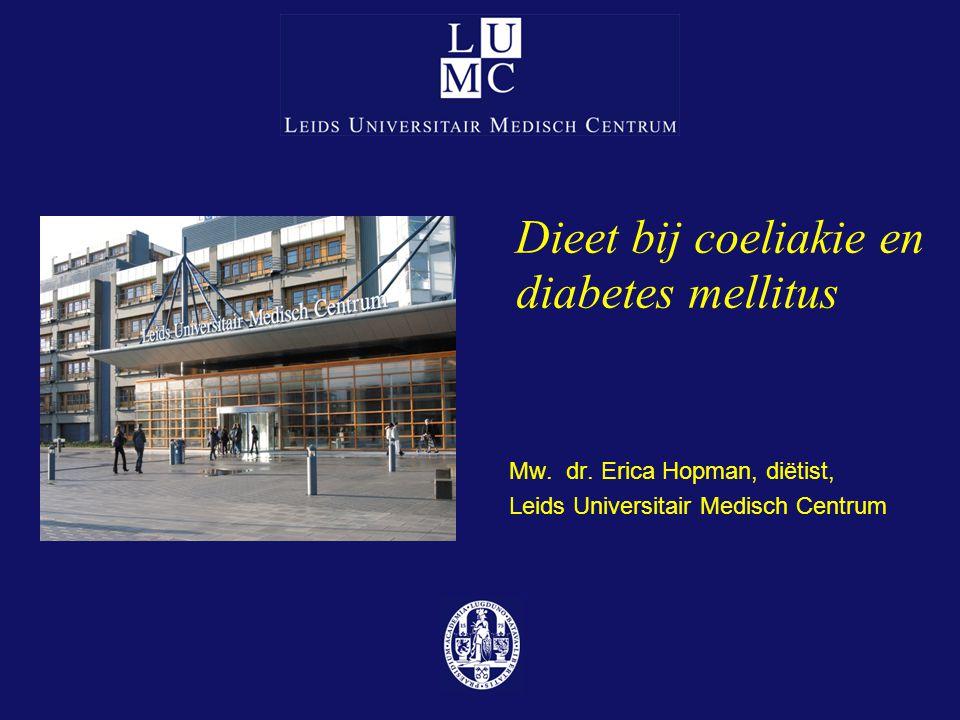 Dieet bij coeliakie en diabetes mellitus Mw. dr. Erica Hopman, diëtist, Leids Universitair Medisch Centrum