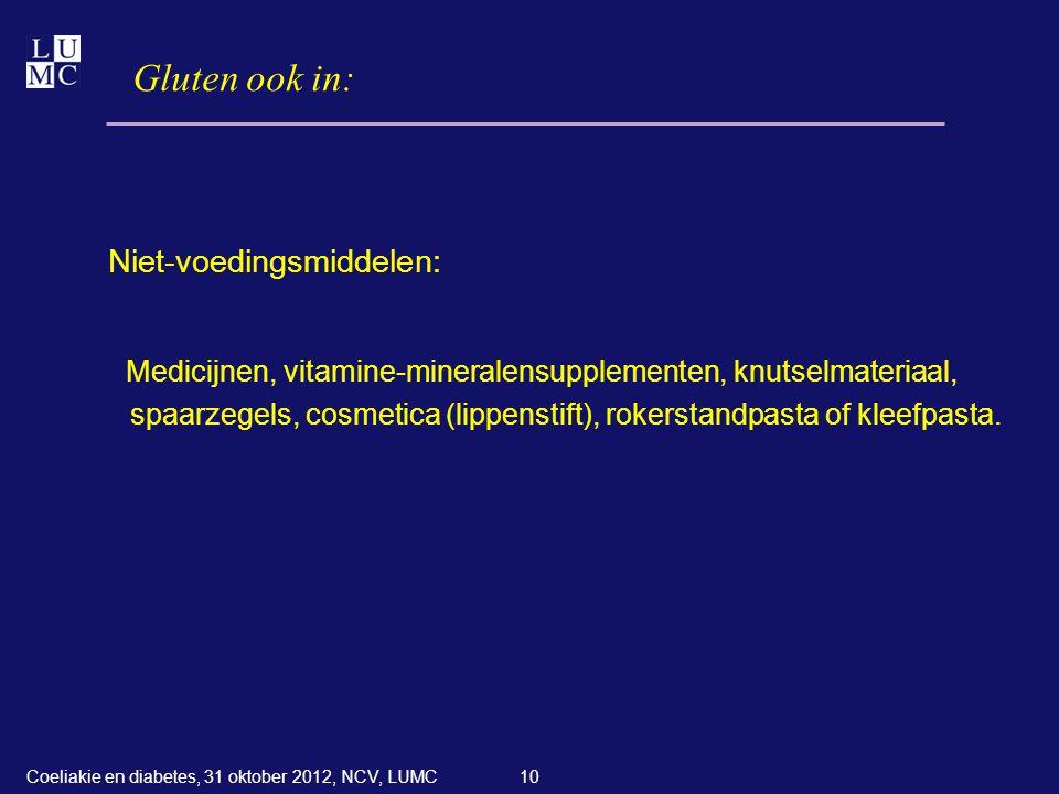 10 Gluten ook in: Niet-voedingsmiddelen: Medicijnen, vitamine-mineralensupplementen, knutselmateriaal, spaarzegels, cosmetica (lippenstift), rokerstan