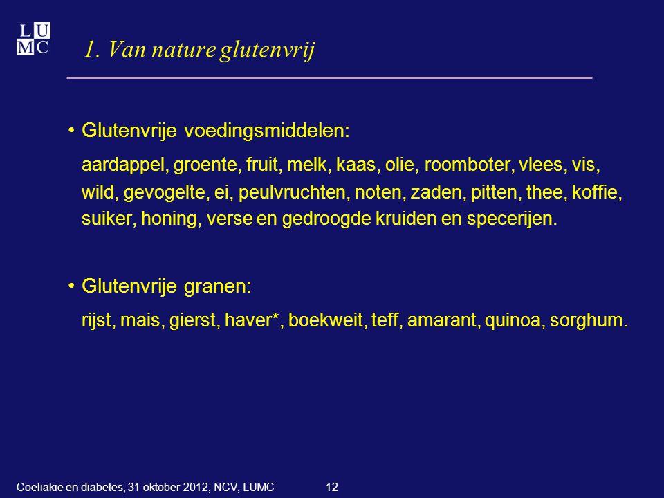 12 1. Van nature glutenvrij •Glutenvrije voedingsmiddelen: aardappel, groente, fruit, melk, kaas, olie, roomboter, vlees, vis, wild, gevogelte, ei, pe