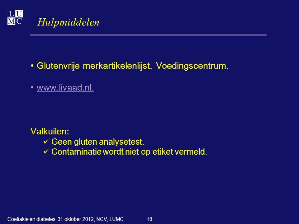 18 Hulpmiddelen •Glutenvrije merkartikelenlijst, Voedingscentrum. •www.livaad.nl. Valkuilen:  Geen gluten analysetest.  Contaminatie wordt niet op e