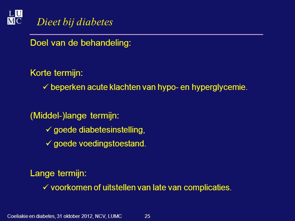 25 Dieet bij diabetes Doel van de behandeling: Korte termijn:  beperken acute klachten van hypo- en hyperglycemie. (Middel-)lange termijn:  goede di