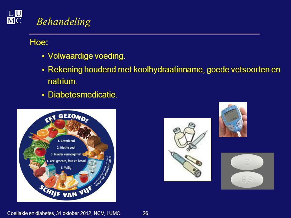 26 Behandeling Hoe: • Volwaardige voeding. • Rekening houdend met koolhydraatinname, goede vetsoorten en natrium. • Diabetesmedicatie. Coeliakie en di