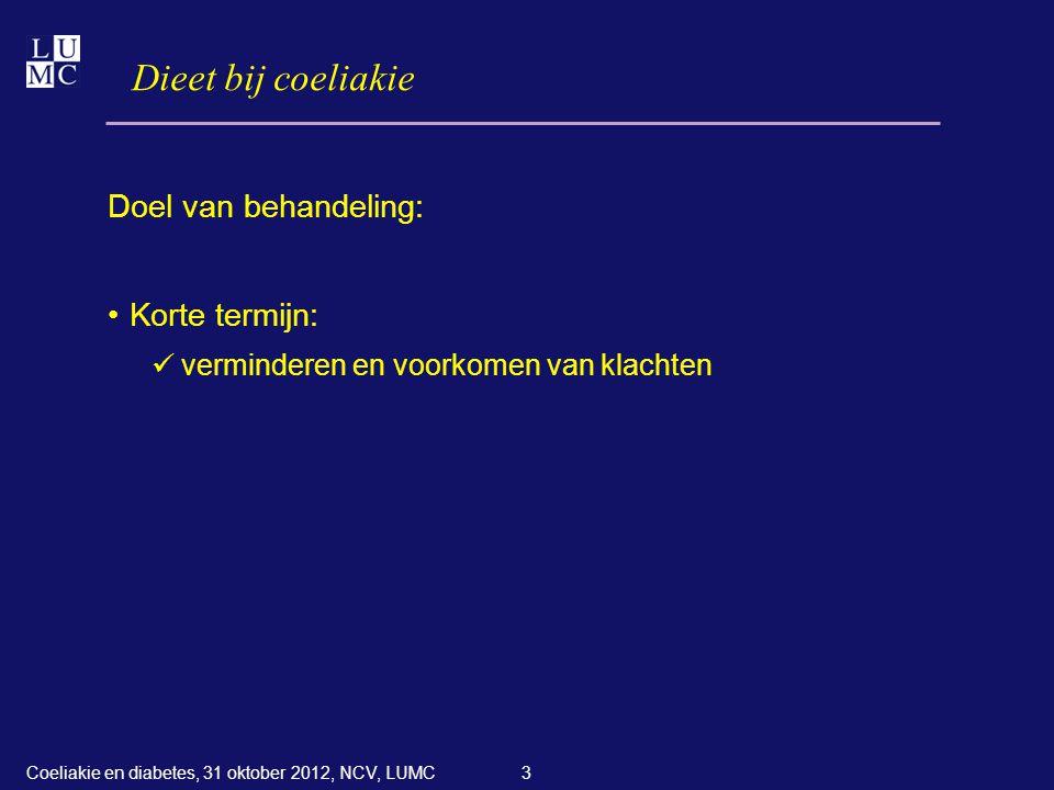 3 Dieet bij coeliakie Doel van behandeling: •Korte termijn:  verminderen en voorkomen van klachten Coeliakie en diabetes, 31 oktober 2012, NCV, LUMC