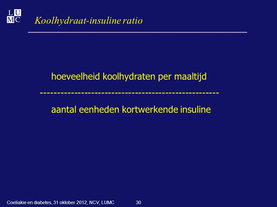 30 Koolhydraat-insuline ratio hoeveelheid koolhydraten per maaltijd ----------------------------------------------------- aantal eenheden kortwerkende