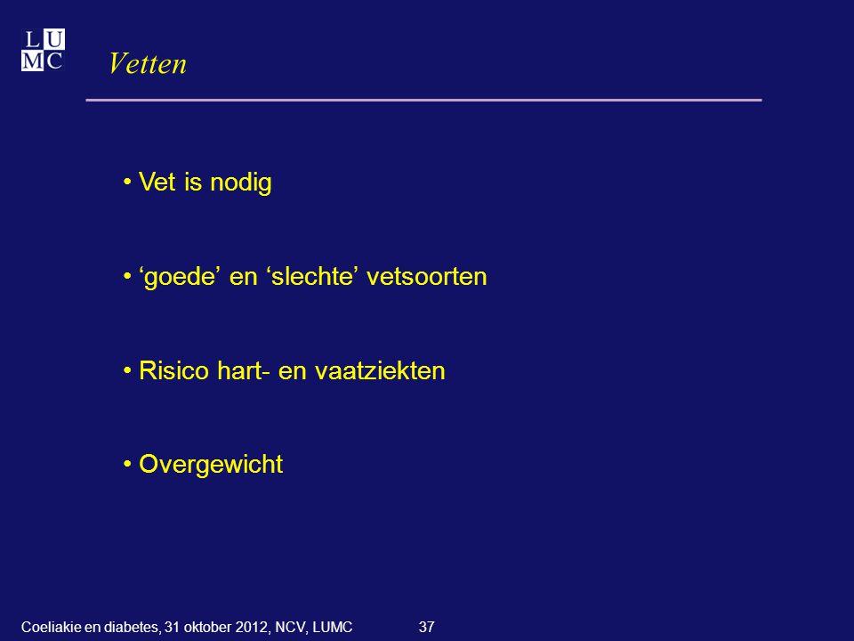 37 Vetten • Vet is nodig • 'goede' en 'slechte' vetsoorten • Risico hart- en vaatziekten • Overgewicht Coeliakie en diabetes, 31 oktober 2012, NCV, LU