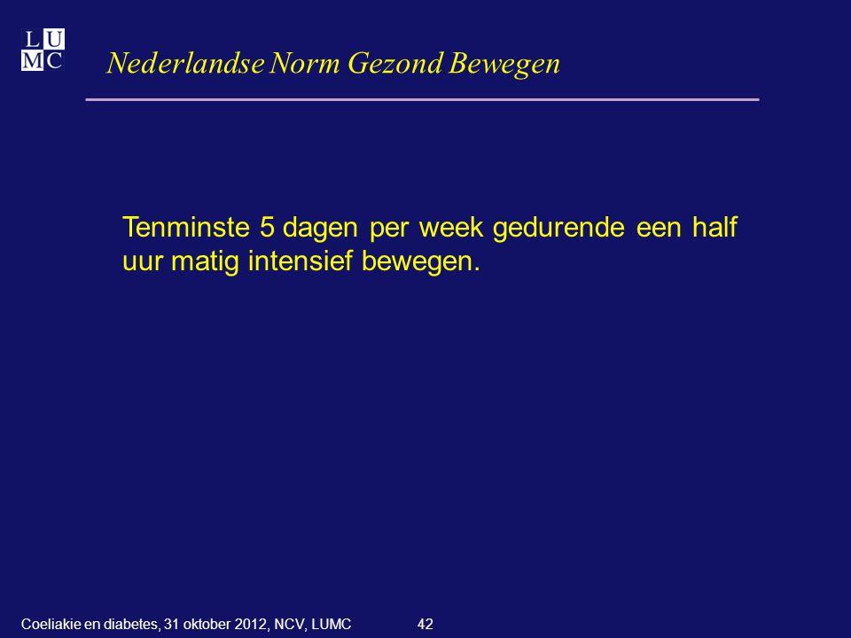 42 Nederlandse Norm Gezond Bewegen Tenminste 5 dagen per week gedurende een half uur matig intensief bewegen. Coeliakie en diabetes, 31 oktober 2012,