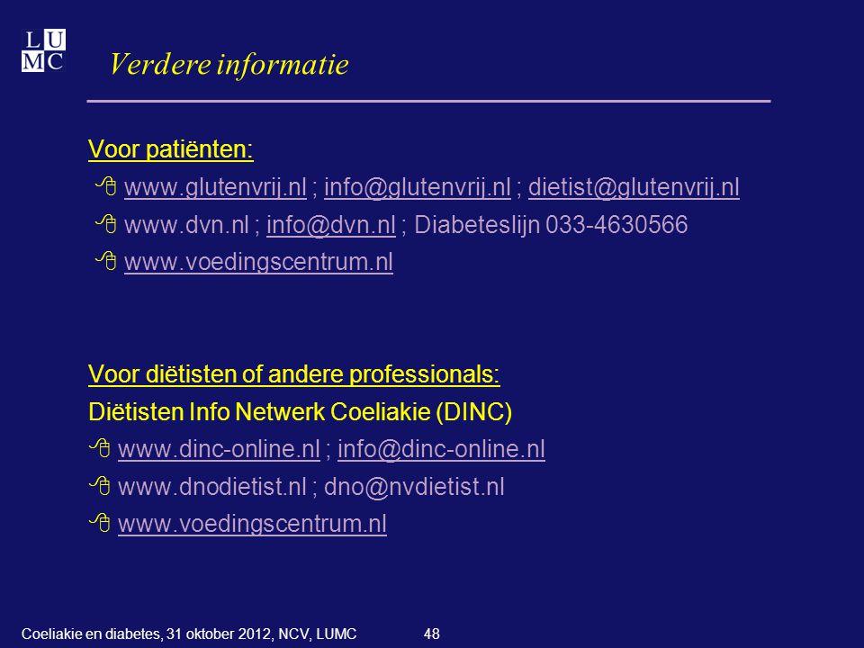 48 Verdere informatie Voor patiënten:  www.glutenvrij.nl ; info@glutenvrij.nl ; dietist@glutenvrij.nl  www.dvn.nl ; info@dvn.nl ; Diabeteslijn 033-4