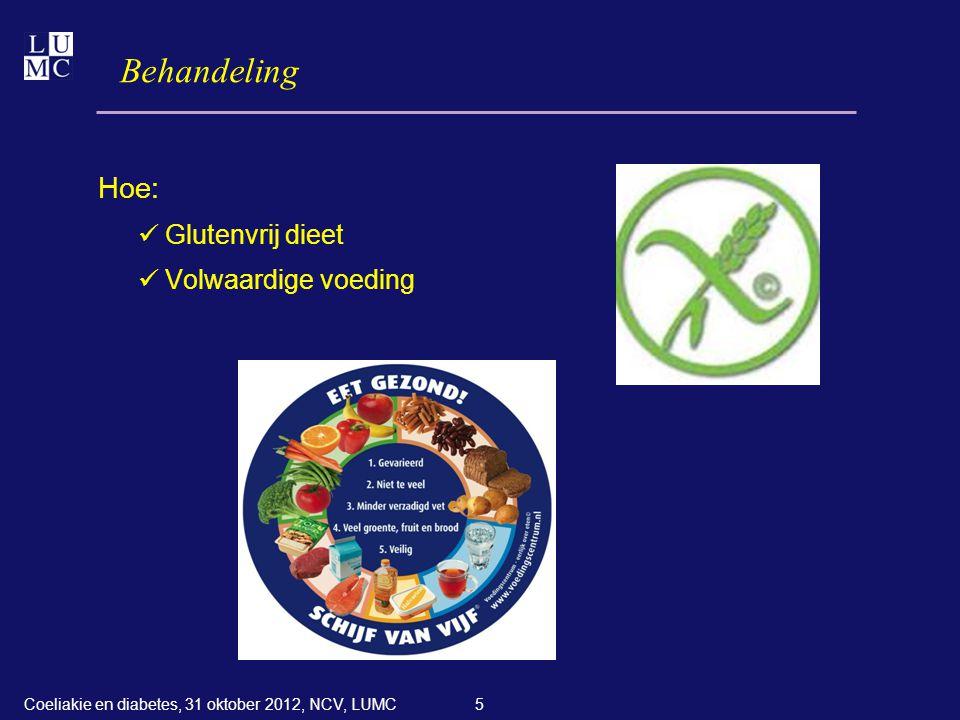 5 Behandeling Hoe:  Glutenvrij dieet  Volwaardige voeding Coeliakie en diabetes, 31 oktober 2012, NCV, LUMC