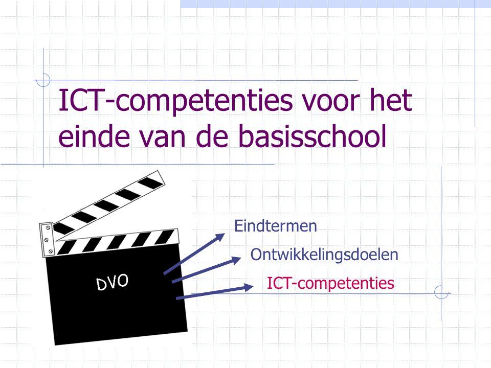 ICT-competenties voor het einde van de basisschool Eindtermen Ontwikkelingsdoelen ICT-competenties
