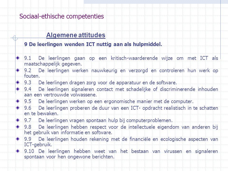 Sociaal-ethische competenties Algemene attitudes 9 De leerlingen wenden ICT nuttig aan als hulpmiddel. 9.1De leerlingen gaan op een kritisch-waarderen