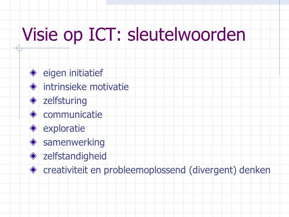 Visie op ICT: sleutelwoorden eigen initiatief intrinsieke motivatie zelfsturing communicatie exploratie samenwerking zelfstandigheid creativiteit en probleemoplossend (divergent) denken
