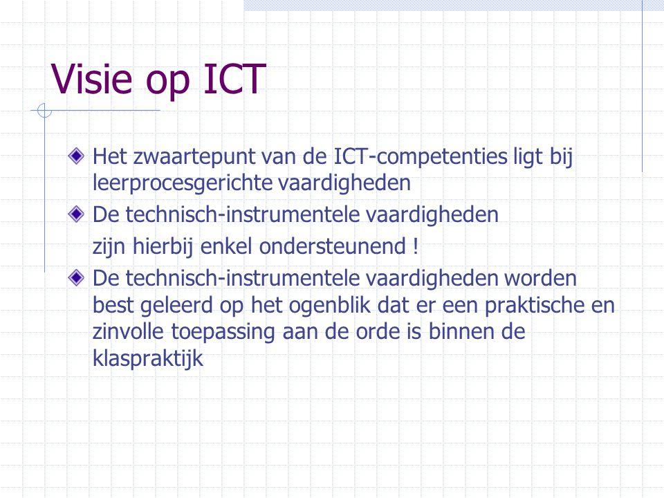 Visie op ICT Het zwaartepunt van de ICT-competenties ligt bij leerprocesgerichte vaardigheden De technisch-instrumentele vaardigheden zijn hierbij enkel ondersteunend .