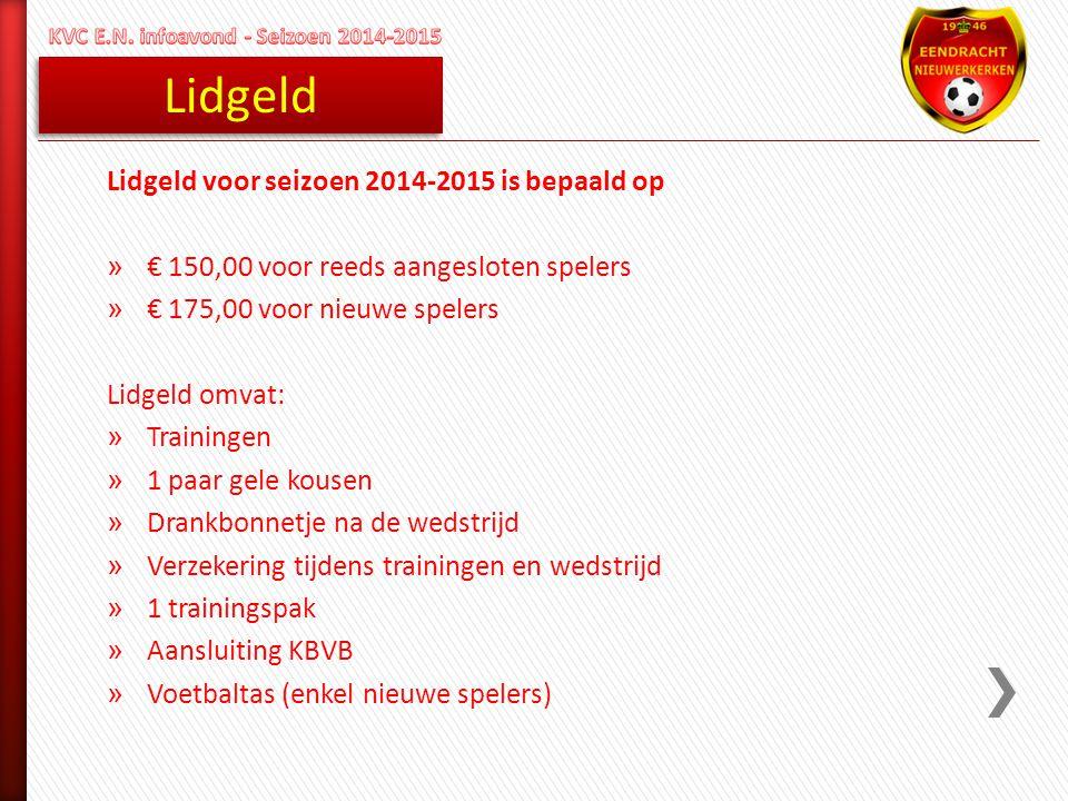 Lidgeld Lidgeld voor seizoen 2014-2015 is bepaald op » € 150,00 voor reeds aangesloten spelers » € 175,00 voor nieuwe spelers Lidgeld omvat: » Trainin