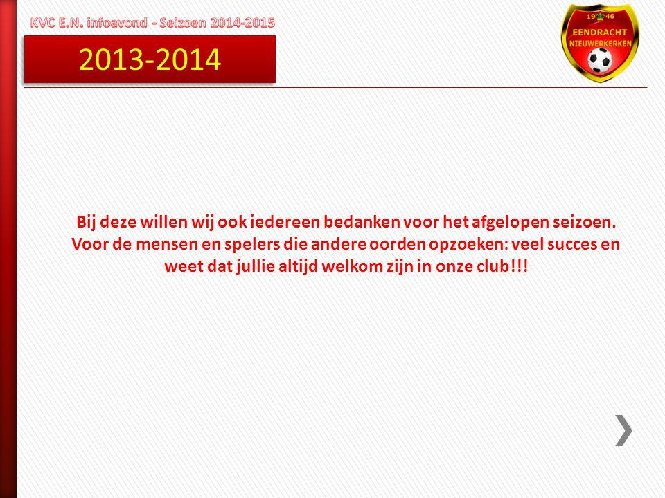 2013-2014 Bij deze willen wij ook iedereen bedanken voor het afgelopen seizoen. Voor de mensen en spelers die andere oorden opzoeken: veel succes en w