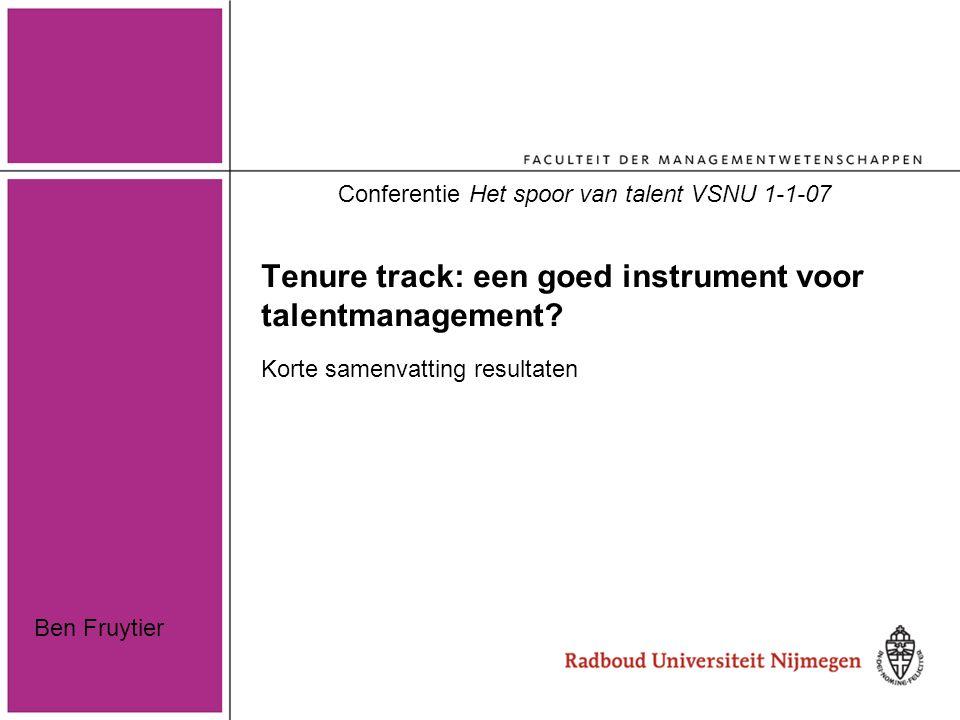 Tenure track: een goed instrument voor talentmanagement? Korte samenvatting resultaten Conferentie Het spoor van talent VSNU 1-1-07 Ben Fruytier