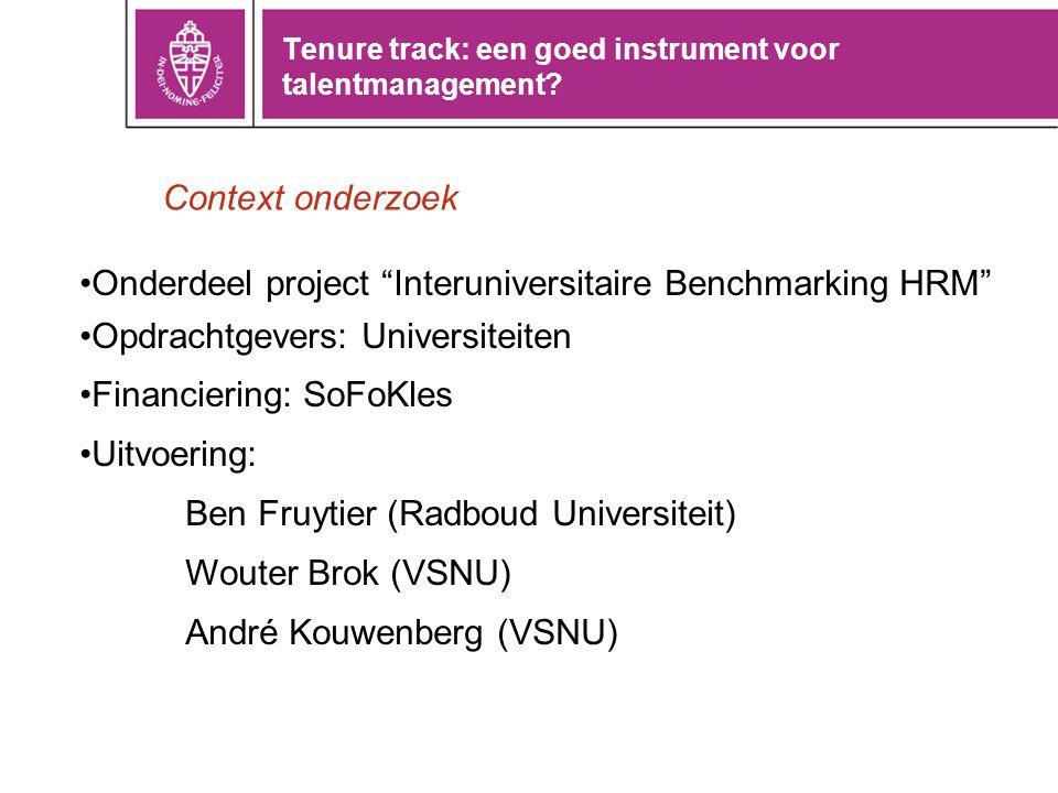 """Tenure track: een goed instrument voor talentmanagement? •Onderdeel project """"Interuniversitaire Benchmarking HRM"""" •Opdrachtgevers: Universiteiten •Fin"""