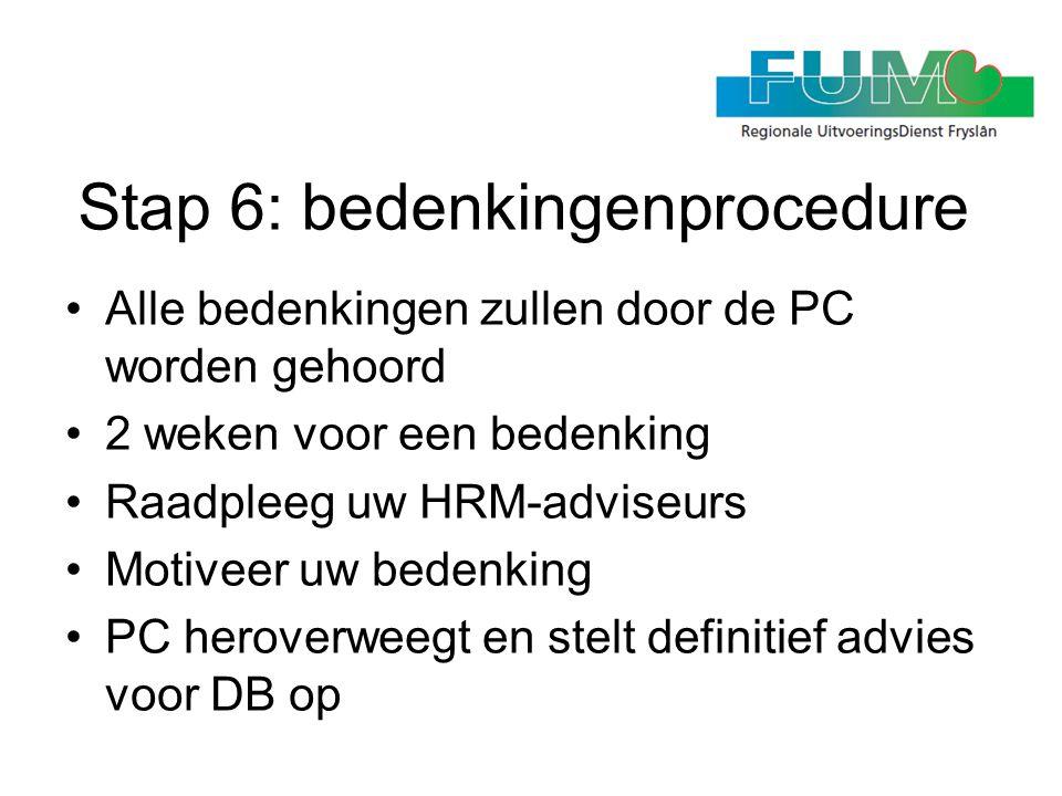Stap 6: bedenkingenprocedure •Alle bedenkingen zullen door de PC worden gehoord •2 weken voor een bedenking •Raadpleeg uw HRM-adviseurs •Motiveer uw b