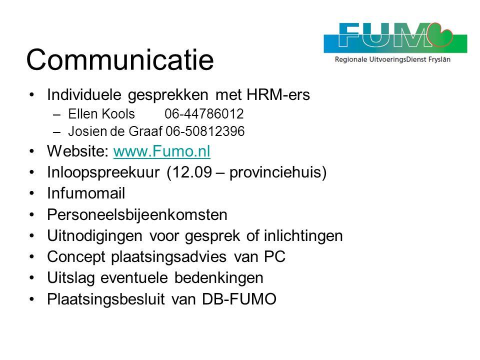 Communicatie •Individuele gesprekken met HRM-ers –Ellen Kools 06-44786012 –Josien de Graaf 06-50812396 •Website: www.Fumo.nlwww.Fumo.nl •Inloopspreeku