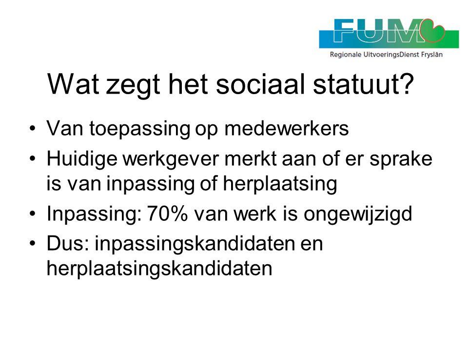 Wat zegt het sociaal statuut? •Van toepassing op medewerkers •Huidige werkgever merkt aan of er sprake is van inpassing of herplaatsing •Inpassing: 70