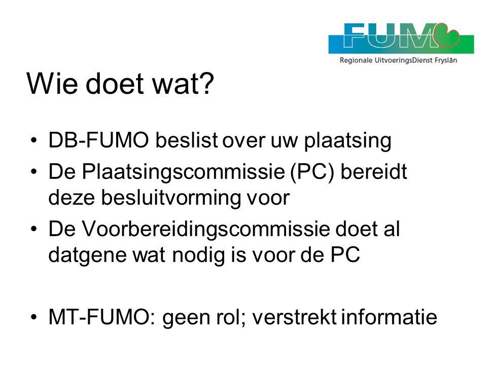 Wie doet wat? •DB-FUMO beslist over uw plaatsing •De Plaatsingscommissie (PC) bereidt deze besluitvorming voor •De Voorbereidingscommissie doet al dat