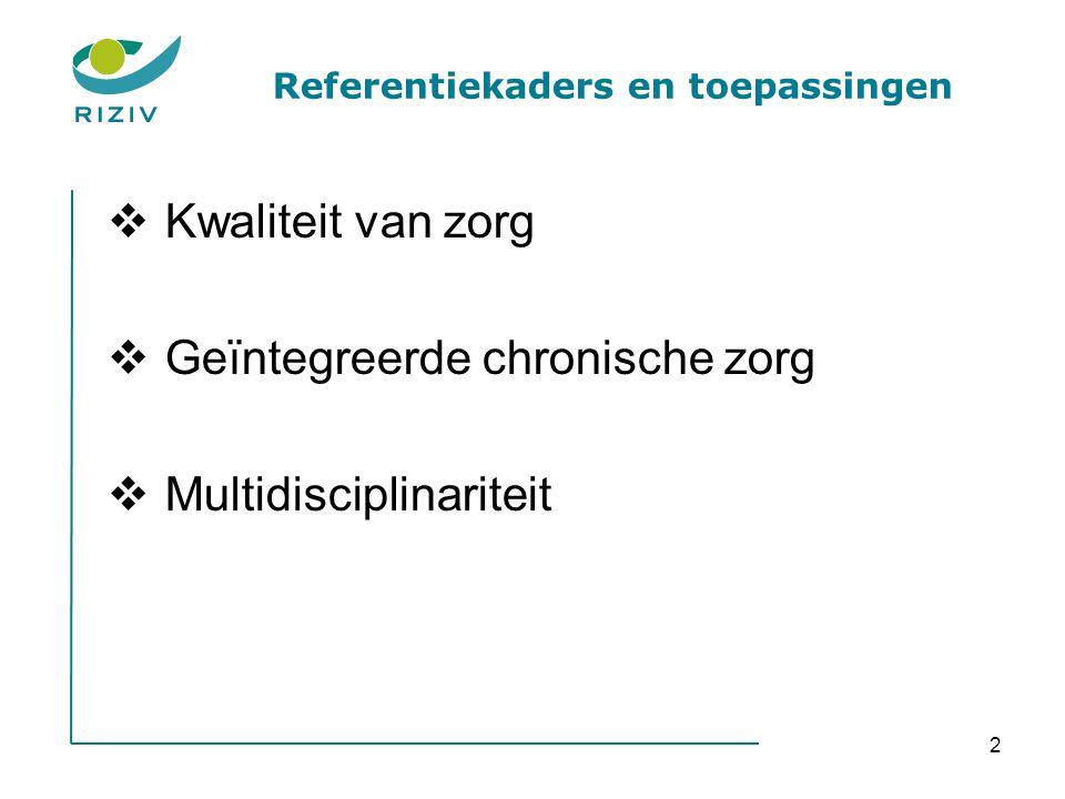 2 Referentiekaders en toepassingen  Kwaliteit van zorg  Geïntegreerde chronische zorg  Multidisciplinariteit