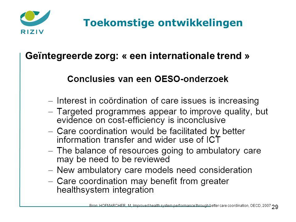 29 Geïntegreerde zorg: « een internationale trend » Conclusies van een OESO-onderzoek  Interest in coördination of care issues is increasing  Target