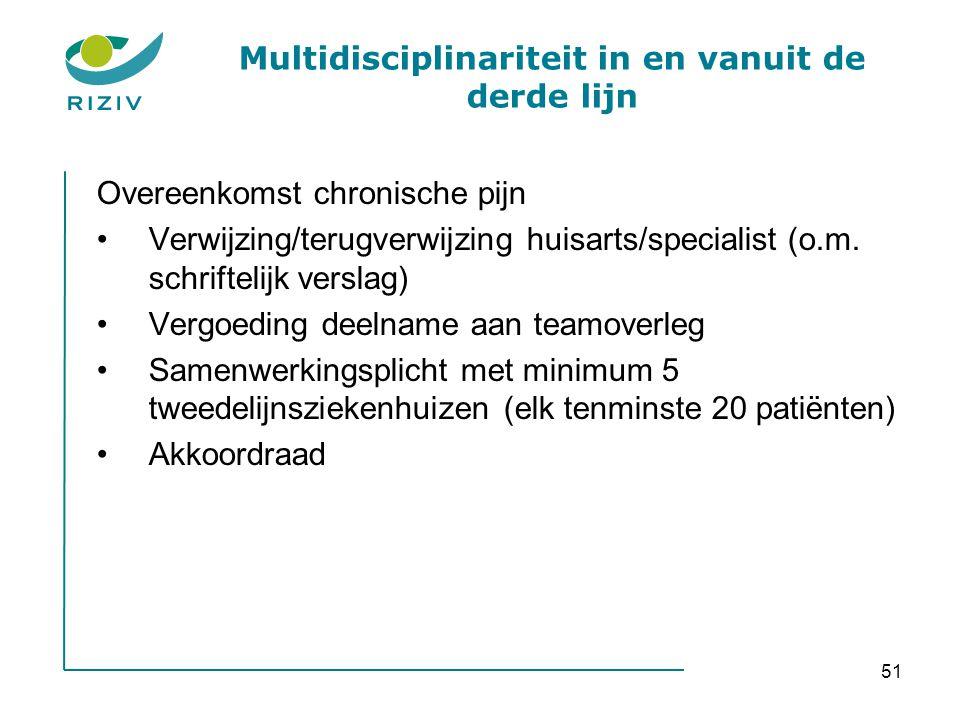 51 Multidisciplinariteit in en vanuit de derde lijn Overeenkomst chronische pijn •Verwijzing/terugverwijzing huisarts/specialist (o.m. schriftelijk ve