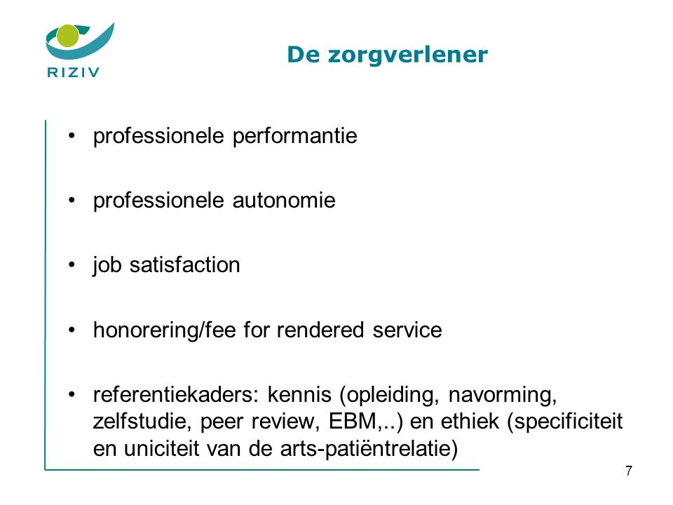 7 De zorgverlener •professionele performantie •professionele autonomie •job satisfaction •honorering/fee for rendered service •referentiekaders: kenni