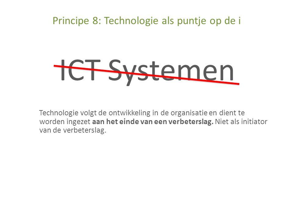 Technologie volgt de ontwikkeling in de organisatie en dient te worden ingezet aan het einde van een verbeterslag.