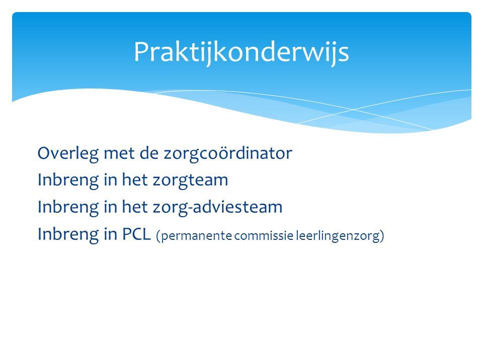 Overleg met de zorgcoördinator Inbreng in het zorgteam Inbreng in het zorg-adviesteam Inbreng in PCL (permanente commissie leerlingenzorg) Praktijkond