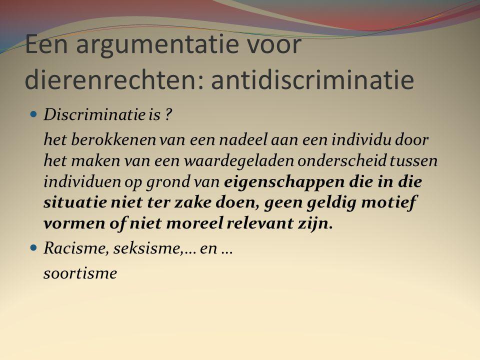 Een argumentatie voor dierenrechten: antidiscriminatie  Discriminatie is .