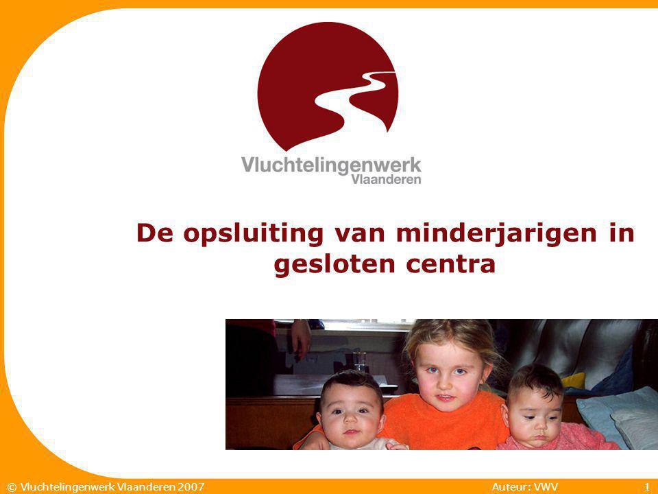 Auteur: VWV1© Vluchtelingenwerk Vlaanderen 2007 De opsluiting van minderjarigen in gesloten centra