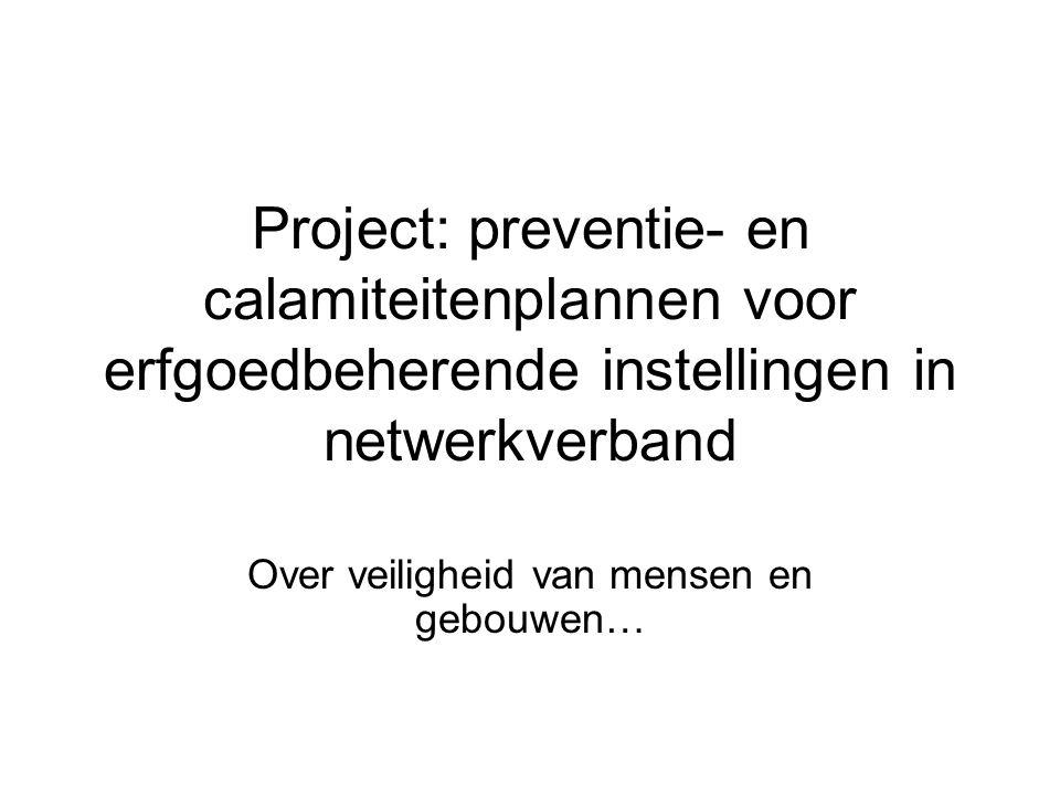 Project: preventie- en calamiteitenplannen voor erfgoedbeherende instellingen in netwerkverband Over veiligheid van mensen en gebouwen…