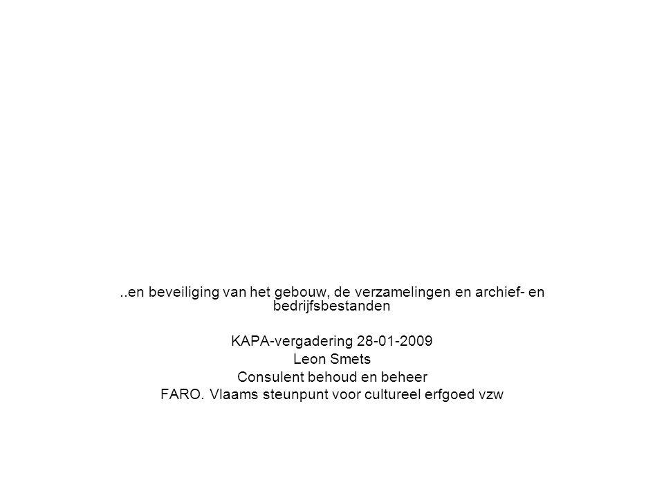 ..en beveiliging van het gebouw, de verzamelingen en archief- en bedrijfsbestanden KAPA-vergadering 28-01-2009 Leon Smets Consulent behoud en beheer F