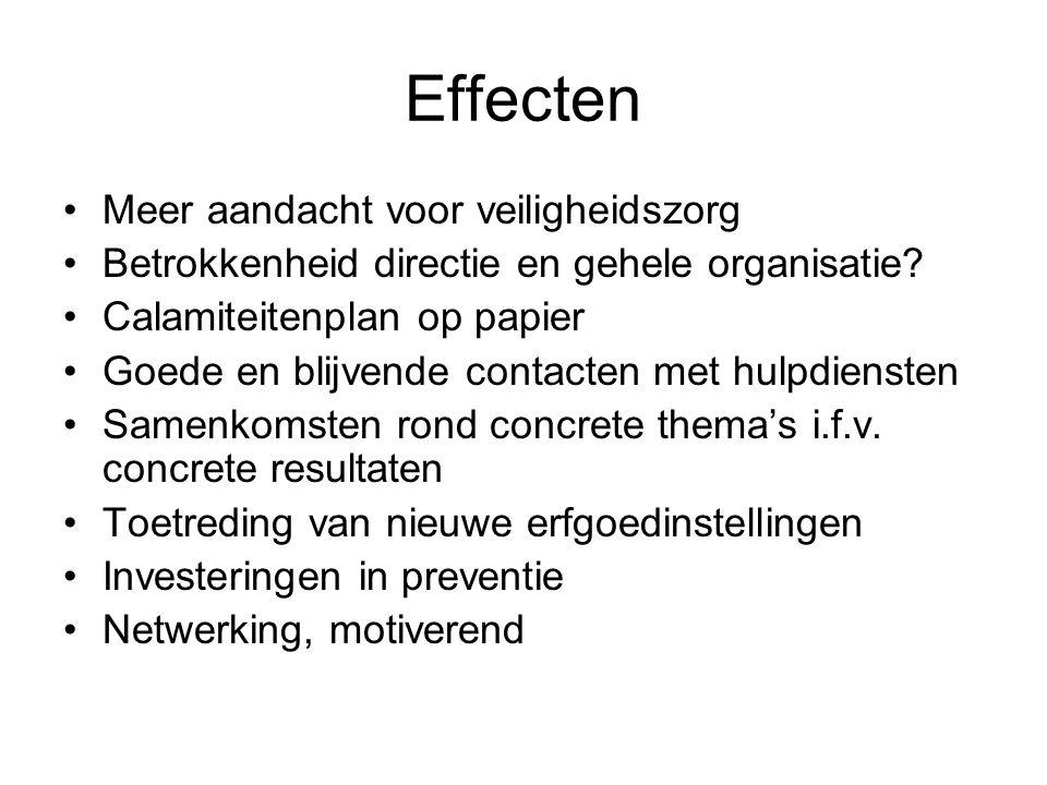 Effecten •Meer aandacht voor veiligheidszorg •Betrokkenheid directie en gehele organisatie? •Calamiteitenplan op papier •Goede en blijvende contacten