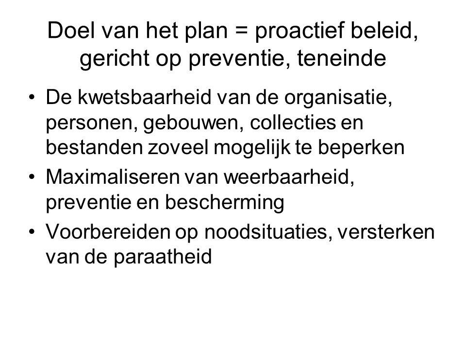 Doel van het plan = proactief beleid, gericht op preventie, teneinde •De kwetsbaarheid van de organisatie, personen, gebouwen, collecties en bestanden