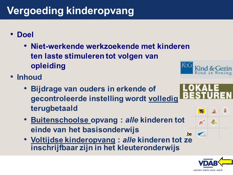Vergoeding kinderopvang • Doel • Niet-werkende werkzoekende met kinderen ten laste stimuleren tot volgen van opleiding • Inhoud • Bijdrage van ouders