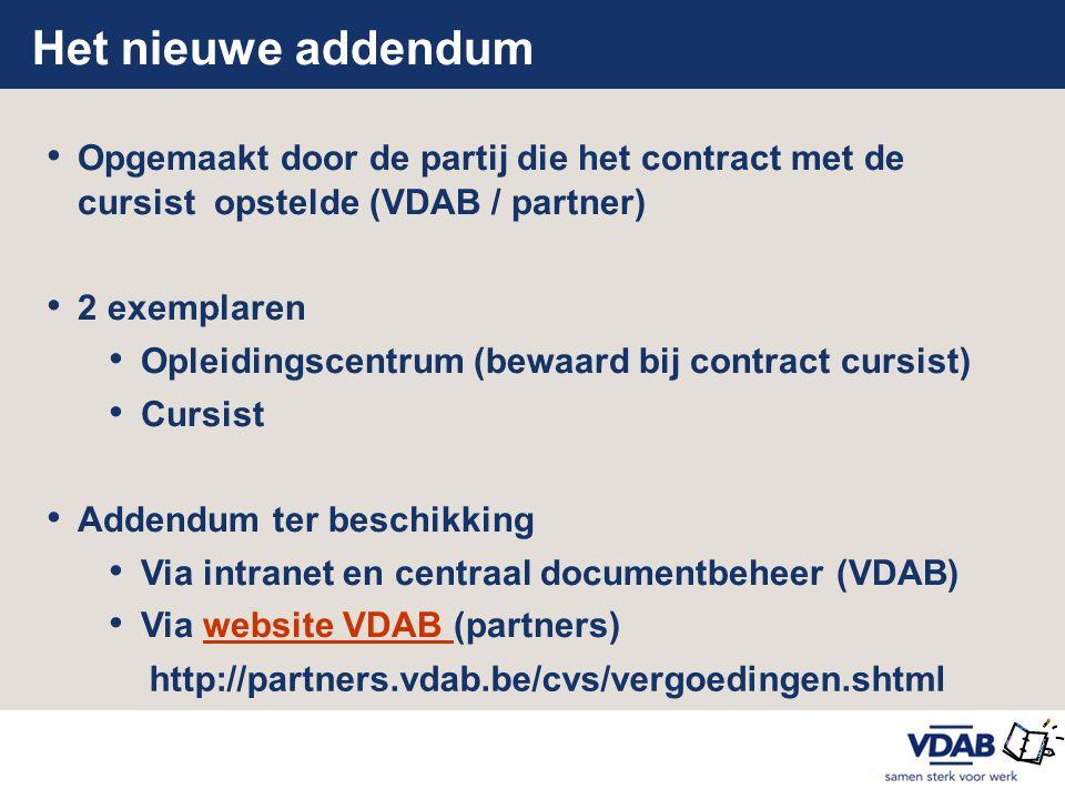 Het nieuwe addendum • Opgemaakt door de partij die het contract met de cursist opstelde (VDAB / partner) • 2 exemplaren • Opleidingscentrum (bewaard b
