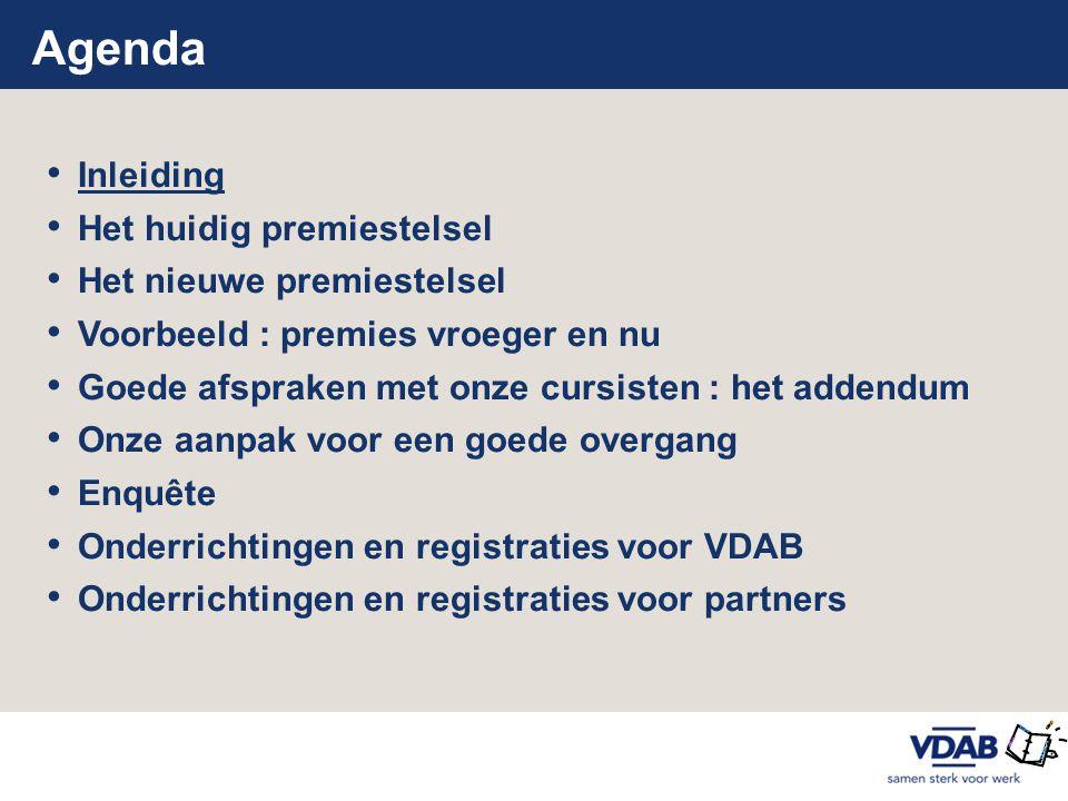 Het nieuwe addendum • Opgemaakt door de partij die het contract met de cursist opstelde (VDAB / partner) • 2 exemplaren • Opleidingscentrum (bewaard bij contract cursist) • Cursist • Addendum ter beschikking • Via intranet en centraal documentbeheer (VDAB) • Via website VDAB (partners)website VDAB http://partners.vdab.be/cvs/vergoedingen.shtml