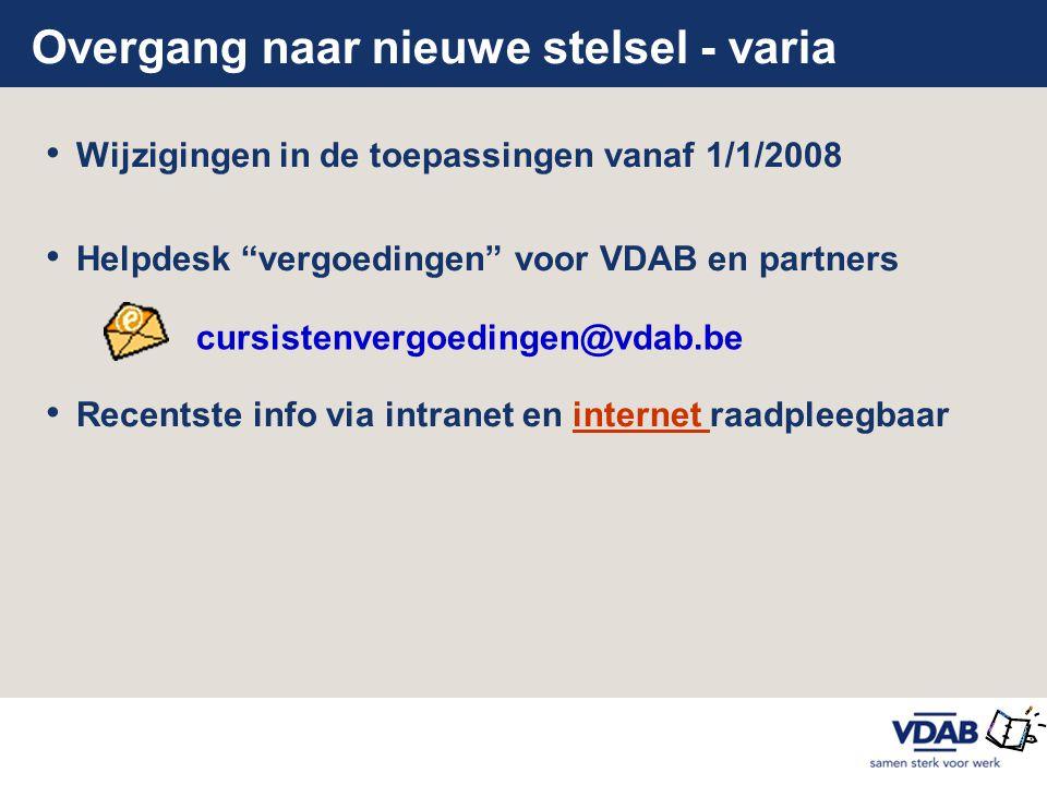 """Overgang naar nieuwe stelsel - varia • Wijzigingen in de toepassingen vanaf 1/1/2008 • Helpdesk """"vergoedingen"""" voor VDAB en partners • Recentste info"""