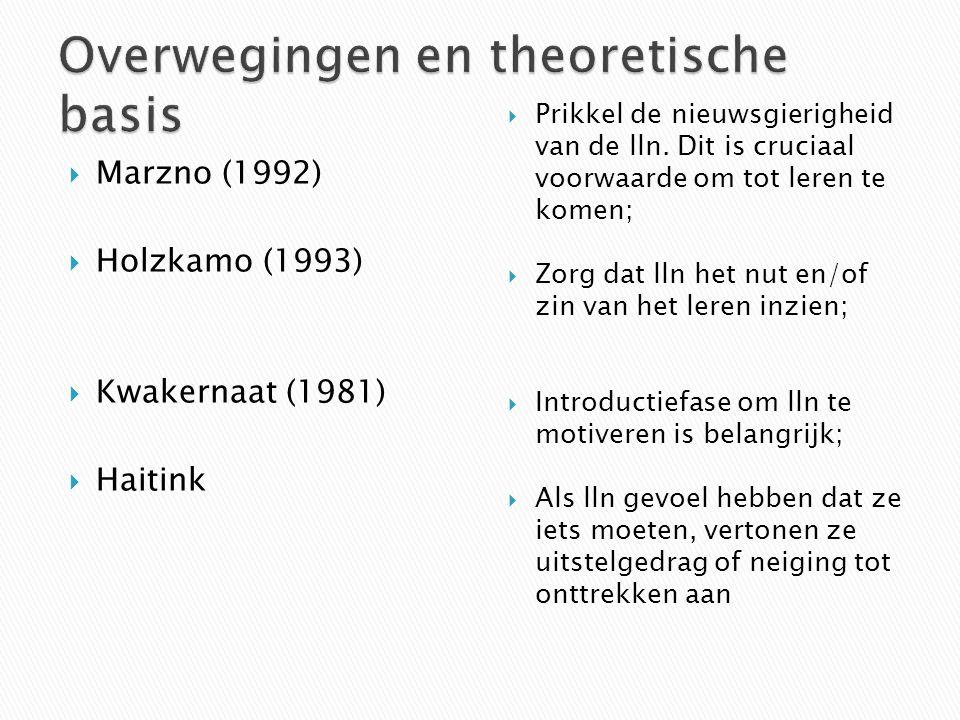  Marzno (1992)  Holzkamo (1993)  Kwakernaat (1981)  Haitink  Prikkel de nieuwsgierigheid van de lln. Dit is cruciaal voorwaarde om tot leren te k