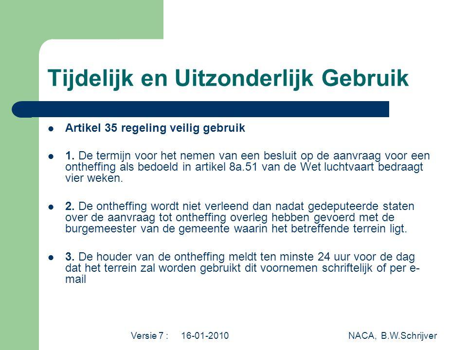 Versie 7 : 16-01-2010 NACA, B.W.Schrijver Tijdelijk en Uitzonderlijk Gebruik  Artikel 35 regeling veilig gebruik  1. De termijn voor het nemen van e