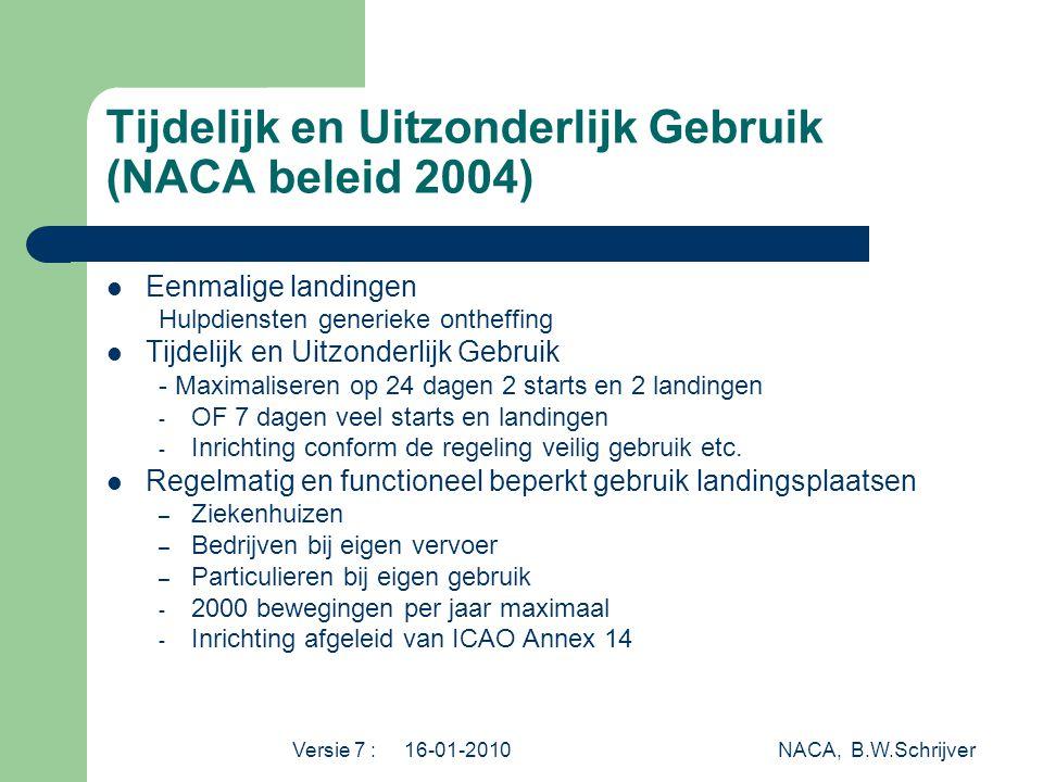 Versie 7 : 16-01-2010 NACA, B.W.Schrijver Tijdelijk en Uitzonderlijk Gebruik (NACA beleid 2004)  Eenmalige landingen Hulpdiensten generieke ontheffin