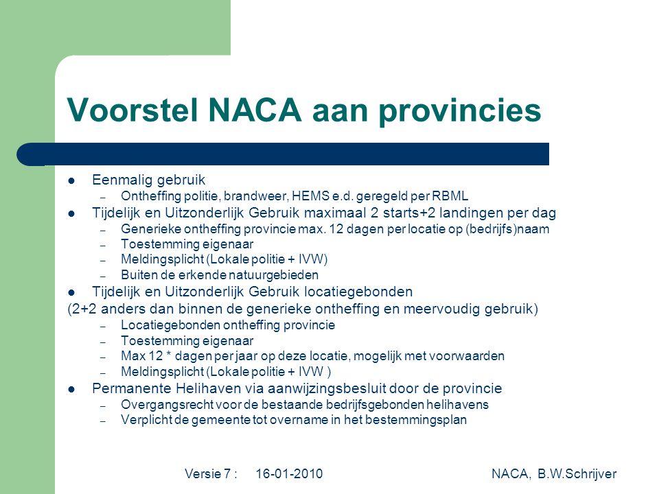 Versie 7 : 16-01-2010 NACA, B.W.Schrijver Voorstel NACA aan provincies  Eenmalig gebruik – Ontheffing politie, brandweer, HEMS e.d. geregeld per RBML