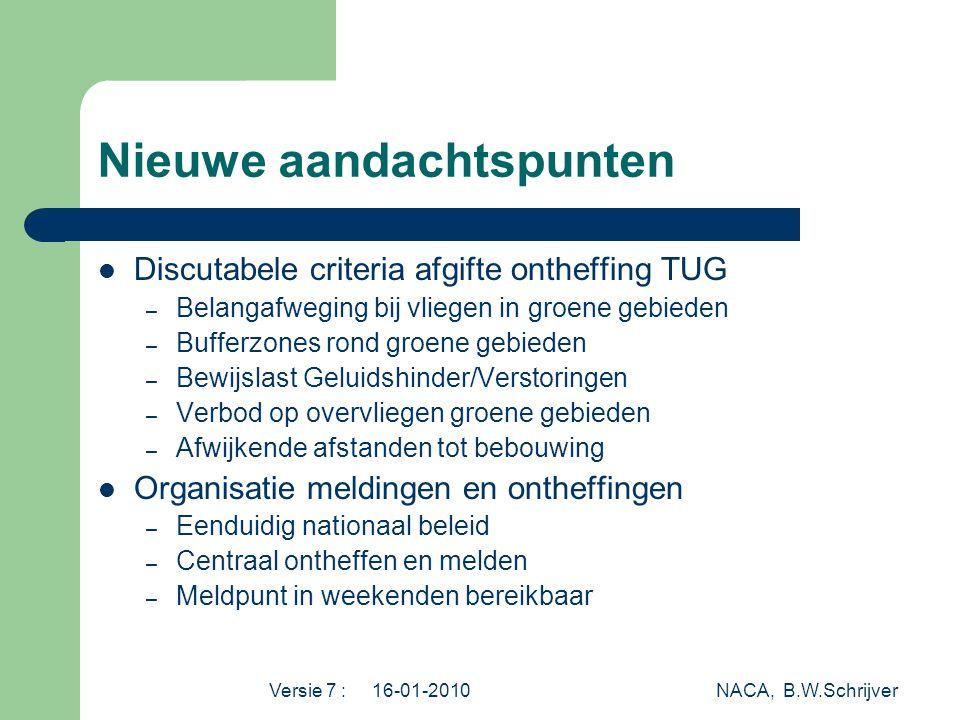 Versie 7 : 16-01-2010 NACA, B.W.Schrijver Nieuwe aandachtspunten  Discutabele criteria afgifte ontheffing TUG – Belangafweging bij vliegen in groene