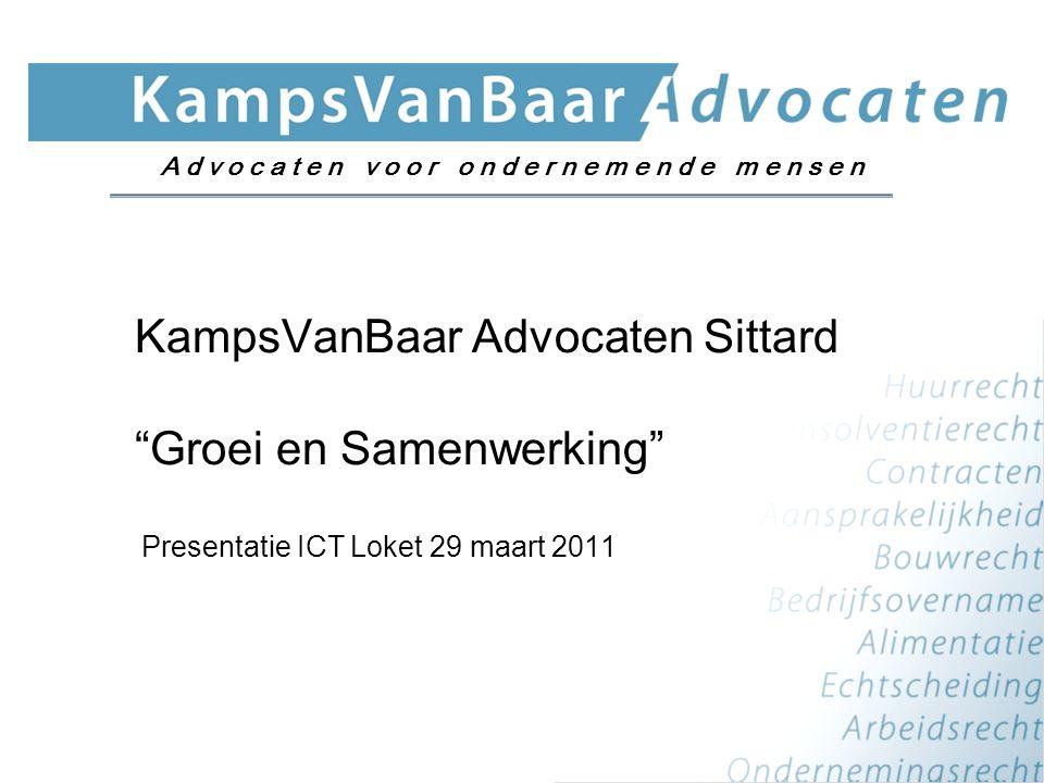 "KampsVanBaar Advocaten Sittard ""Groei en Samenwerking"" Presentatie ICT Loket 29 maart 2011 A d v o c a t e n v o o r o n d e r n e m e n d e m e n s e"