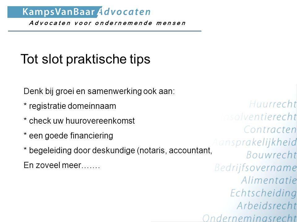 Tot slot praktische tips Denk bij groei en samenwerking ook aan: * registratie domeinnaam * check uw huurovereenkomst * een goede financiering * begel