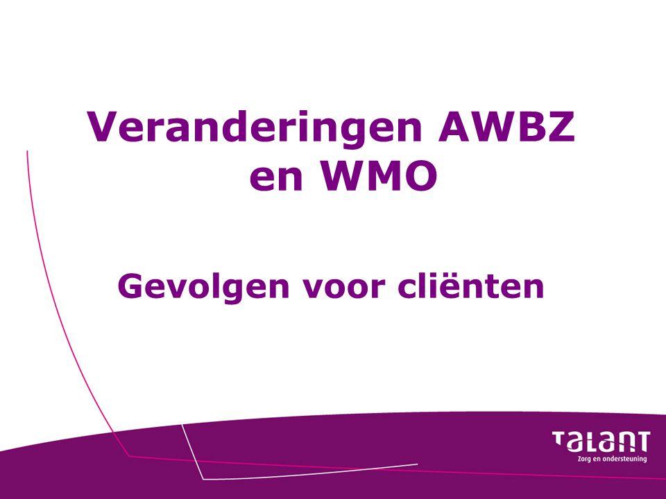 Veranderingen AWBZ en WMO Gevolgen voor cliënten