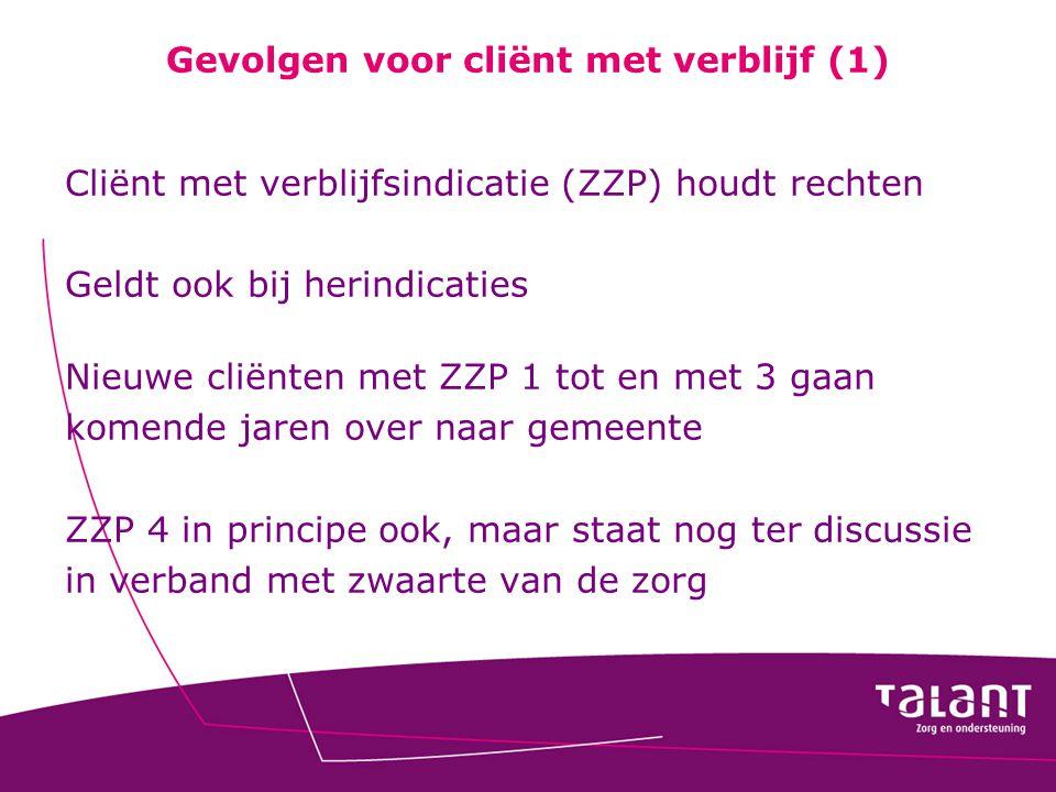 Gevolgen voor cliënt met verblijf (1) Cliënt met verblijfsindicatie (ZZP) houdt rechten Geldt ook bij herindicaties Nieuwe cliënten met ZZP 1 tot en m