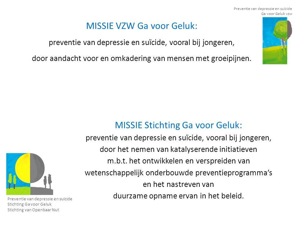 MISSIE VZW Ga voor Geluk: preventie van depressie en suïcide, vooral bij jongeren, door aandacht voor en omkadering van mensen met groeipijnen.